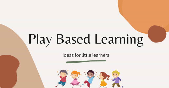 Play Based Learning – Ideas For Little Learners